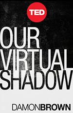 TED Book: Our Virtual Shadow