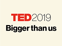 TED2019: Bigger than us.