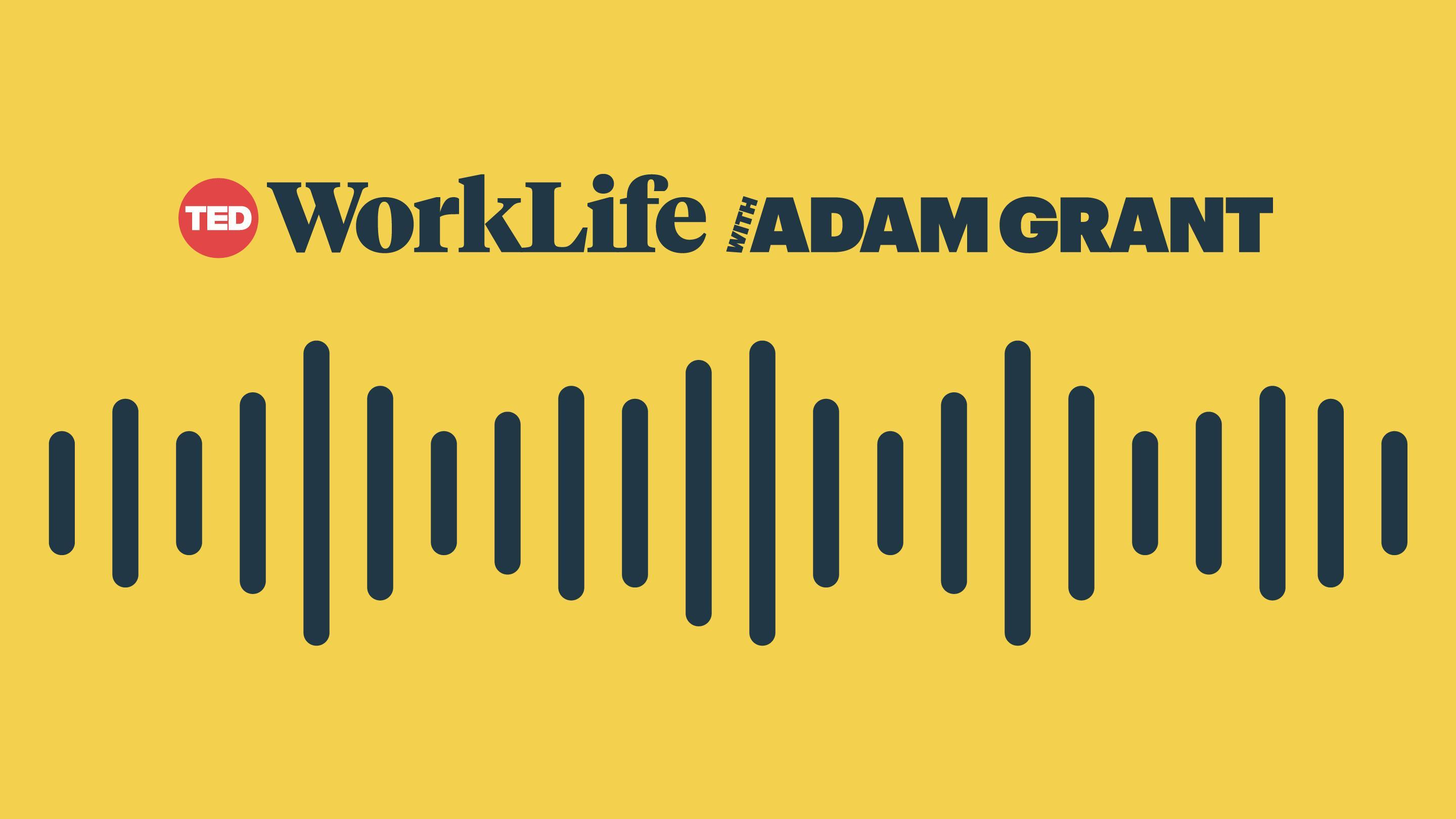 WorkLife with Adam Grant: A TED original podcast | Podcasts