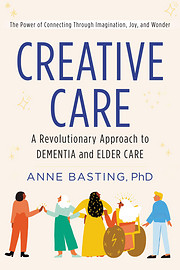 *Creative Care: A Revolutionary Approach to Dementia and Elder Care*