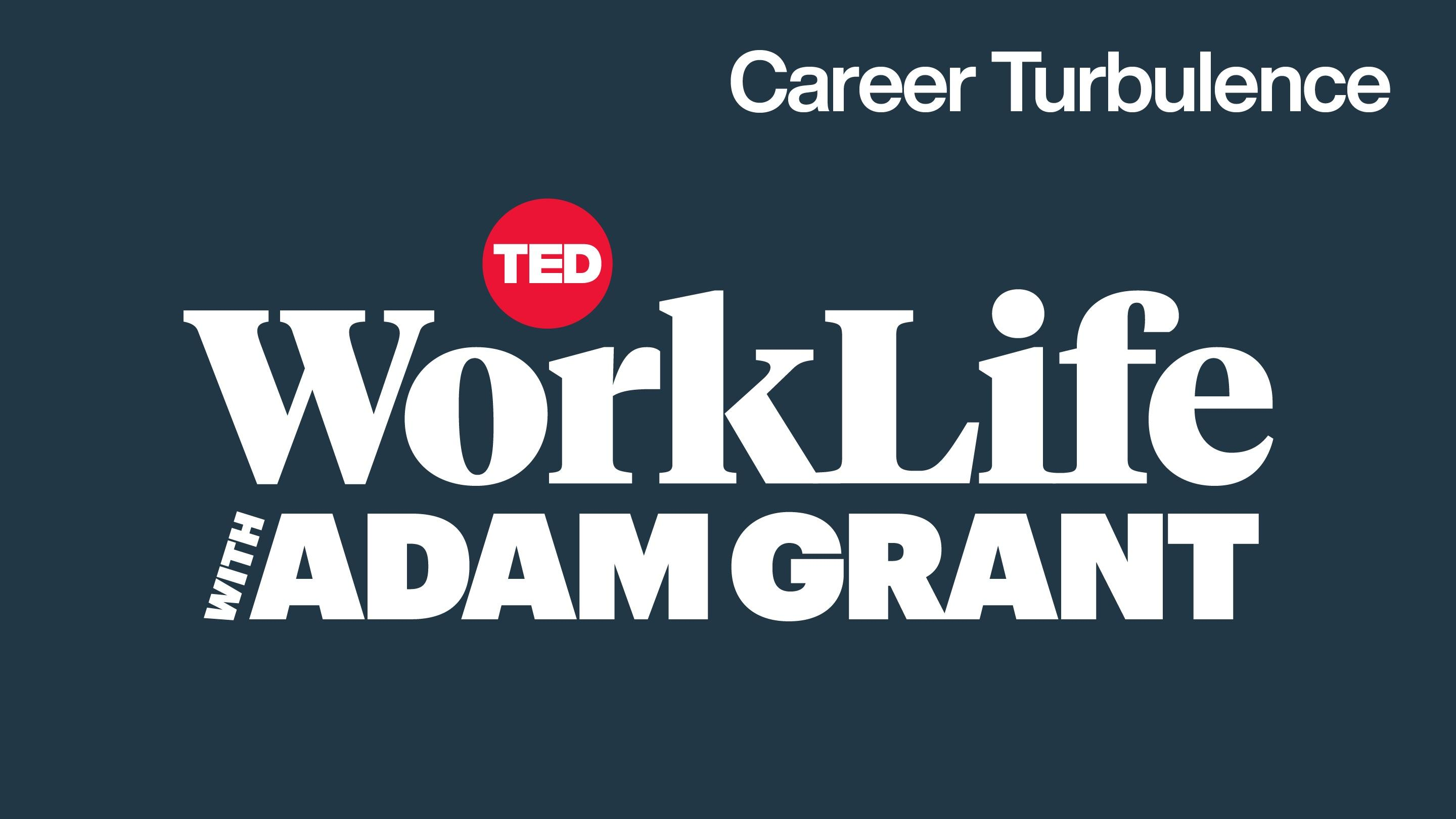 Navigating career turbulence | WorkLife with Adam Grant