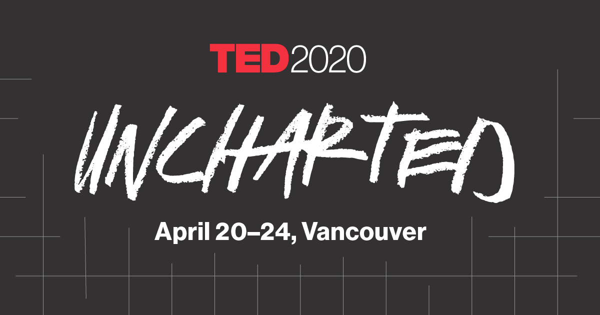 Best Ted Talks 2020.Ted2020 Uncharted April 20 24